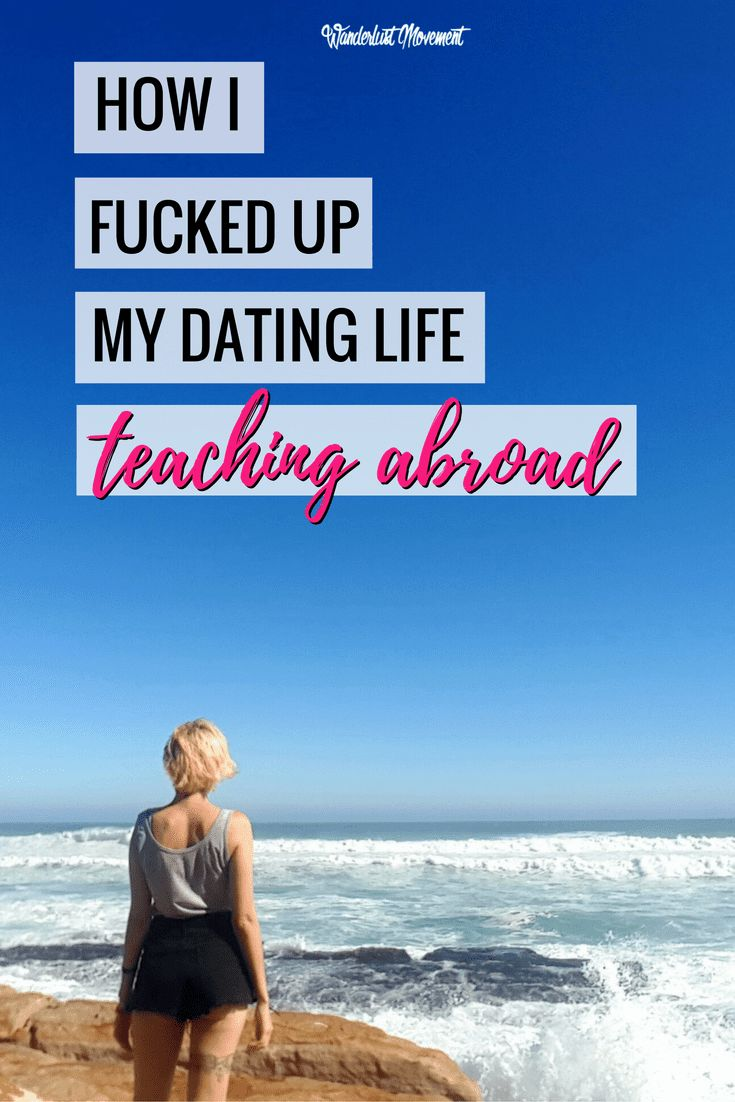 How I Fucked Up My Dating Life Teaching Abroad